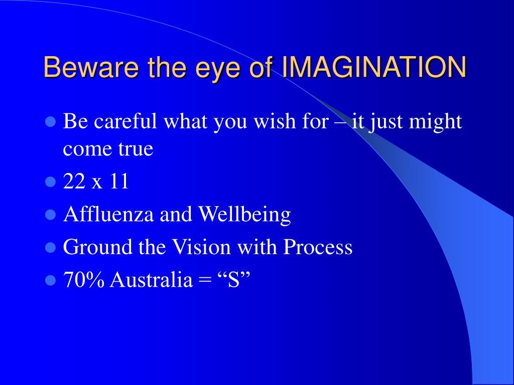 Beware the eye of IMAGINATION