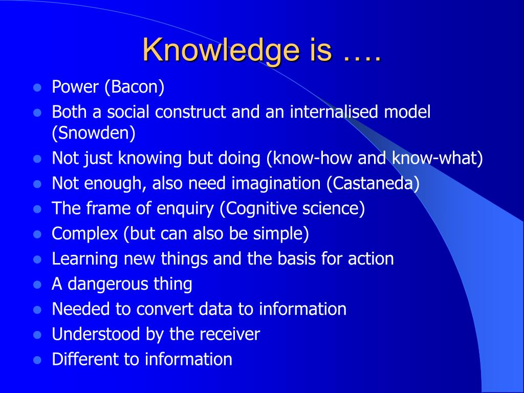 Knowledge is ….