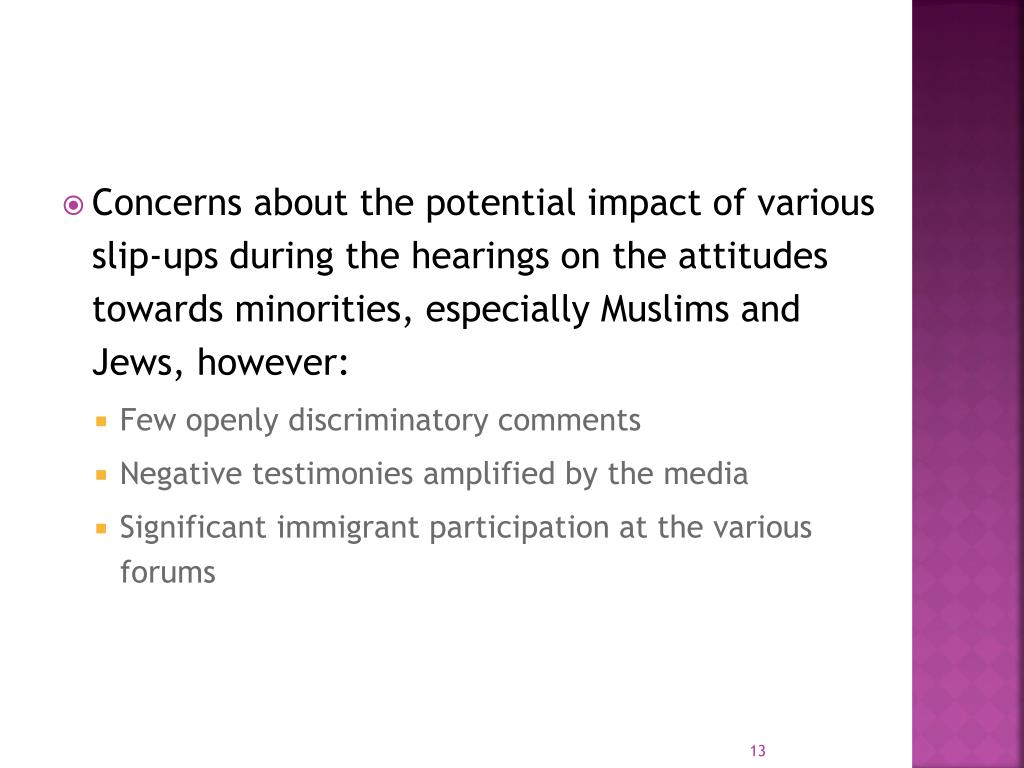 Concerns about the potential impact of various slip-ups during the hearings on the attitudes towards minorities, especially Muslims and Jews, however: