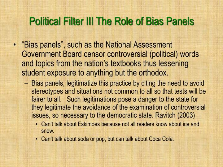 Political Filter III The Role of Bias Panels