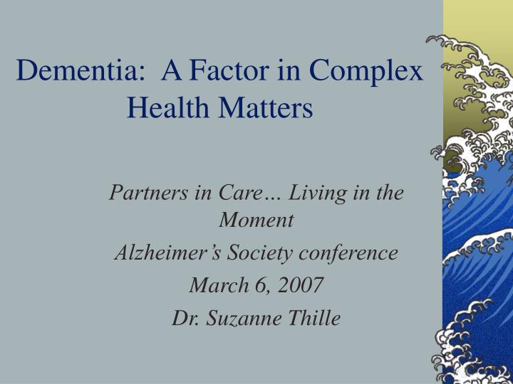 Dementia:  A Factor in Complex Health Matters