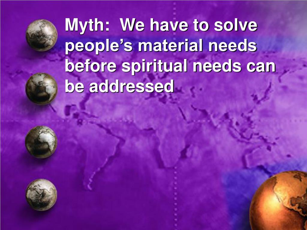 Myth:  We have to solve people's material needs before spiritual needs can be addressed