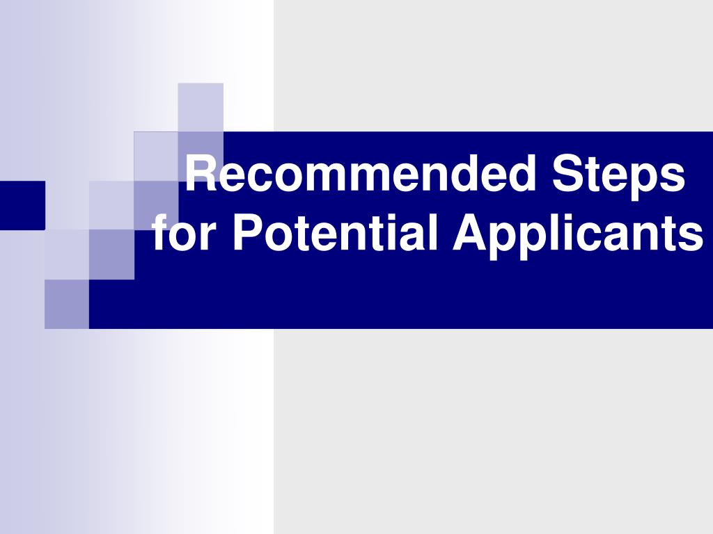 Recommended Steps for Potential Applicants