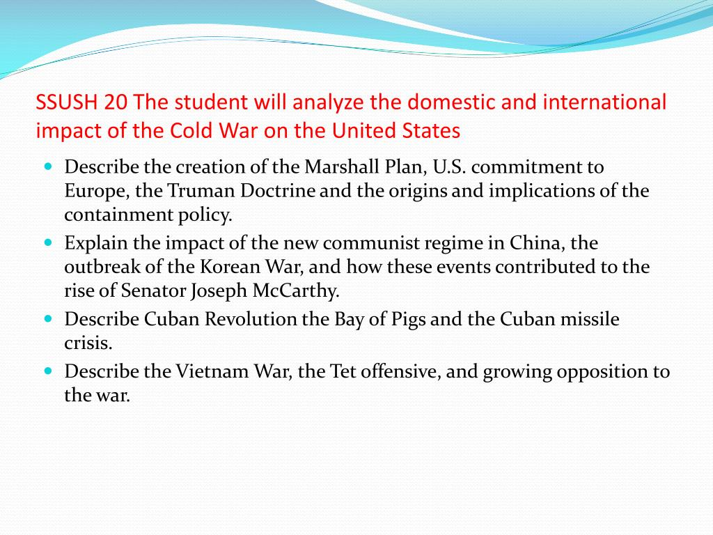 SSUSH 20 The student will analyze the domestic and international impact of the Cold War on the United States