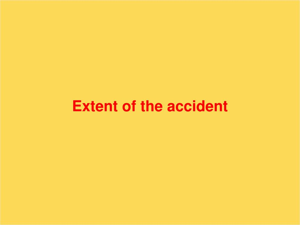 Extent of the accident