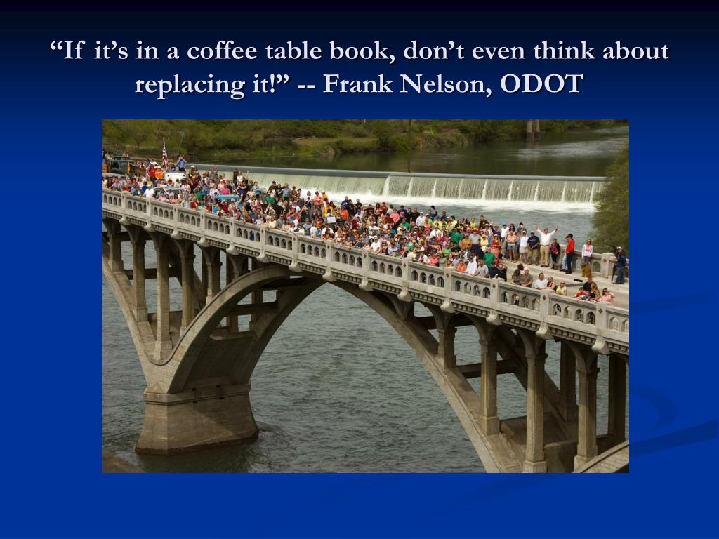 """""""If it's in a coffee table book, don't even think about replacing it!"""" -- Frank Nelson, ODOT"""