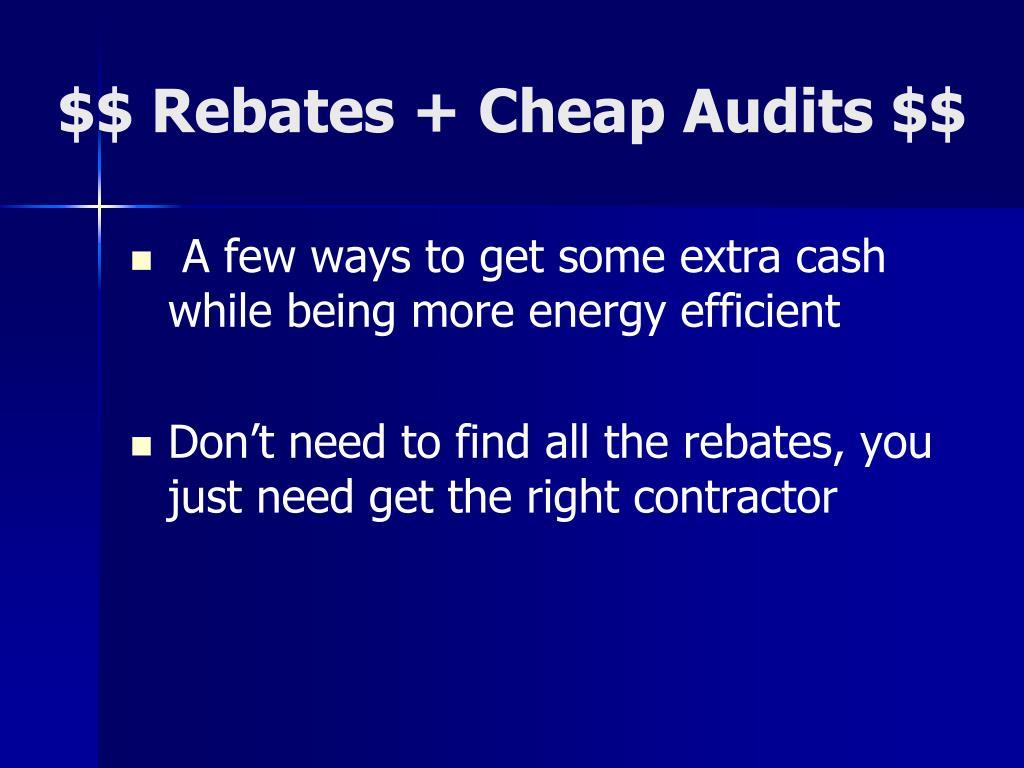 $$ Rebates + Cheap Audits $$