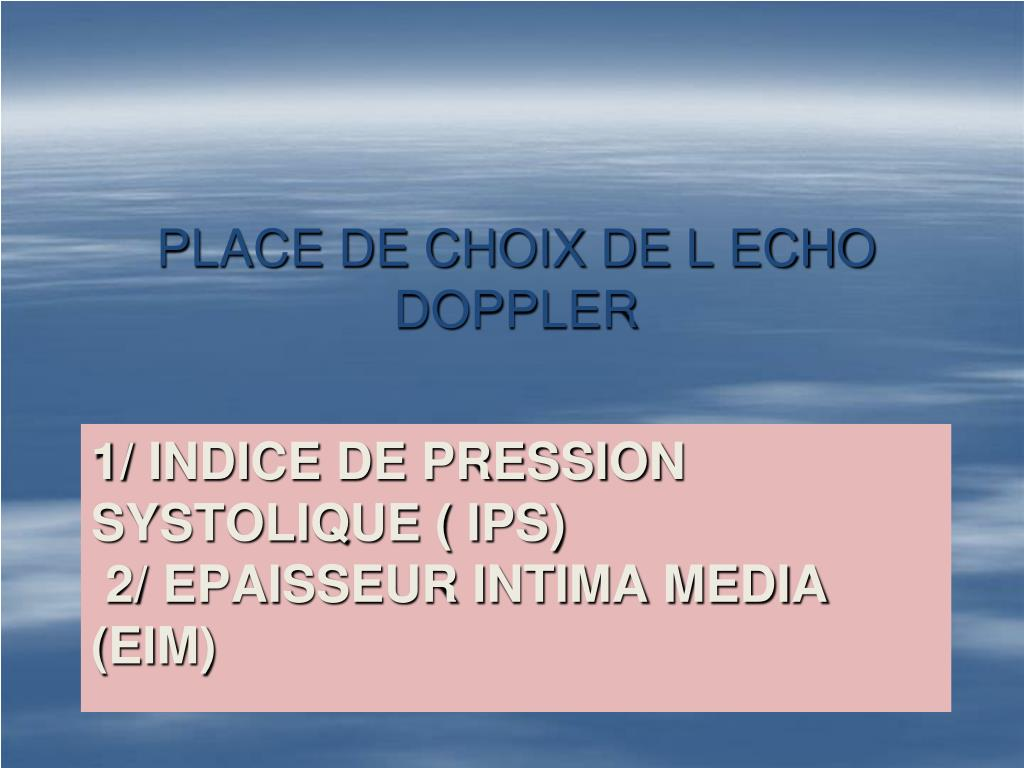 PLACE DE CHOIX DE L ECHO DOPPLER