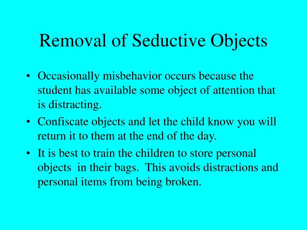 Removal of Seductive Objects