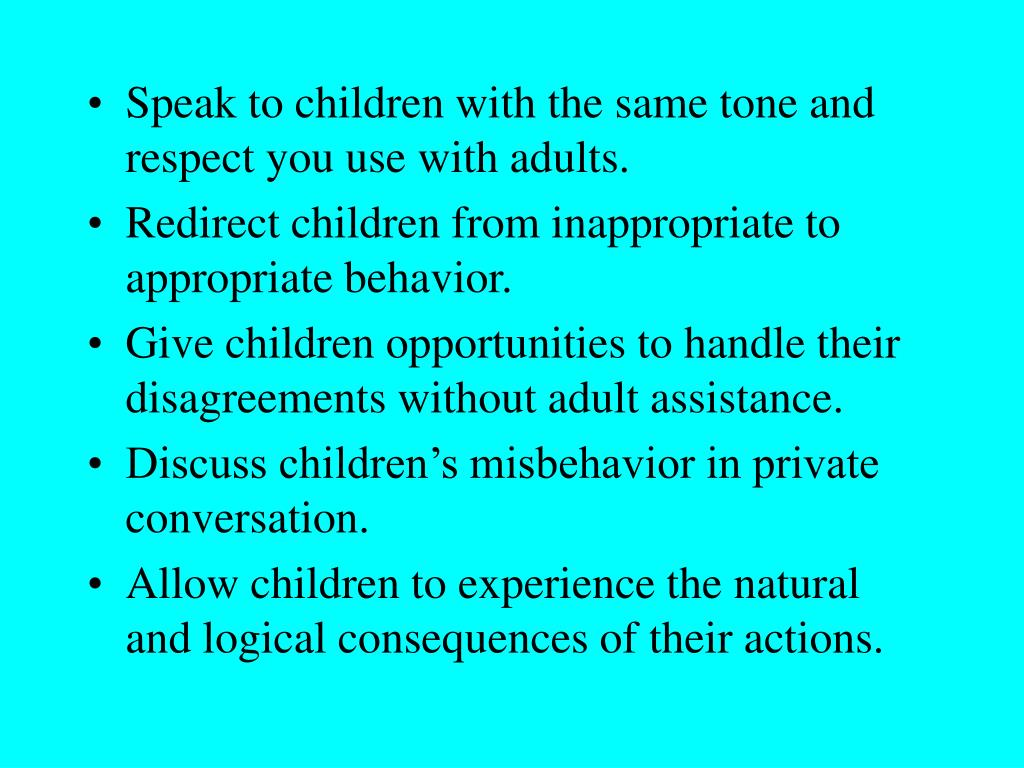 Speak to children with the same tone and respect you use with adults.