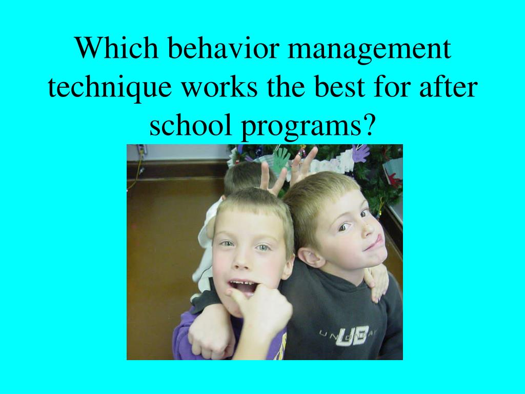Which behavior management technique works the best for after school programs?