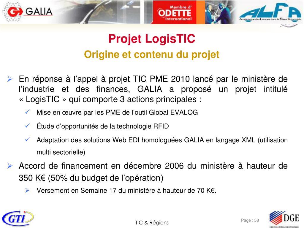 En réponse à l'appel à projet TIC PME 2010 lancé par le ministère de l'industrie et des finances, GALIA a proposé un projet intitulé «LogisTIC» qui comporte 3 actions principales :