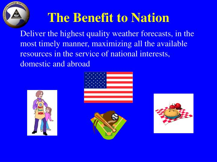 Deliver the highest quality weather forecasts, in the most timely manner, maximizing all the available resources in the service of national interests, domestic and abroad