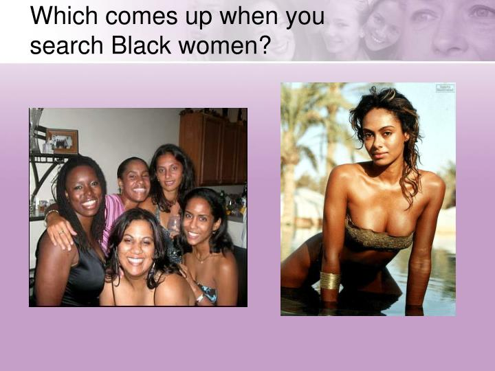 Which comes up when you search Black women?