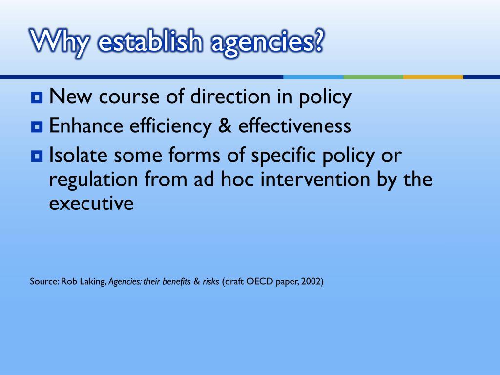 Why establish agencies?