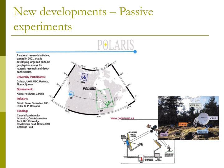 New developments – Passive experiments