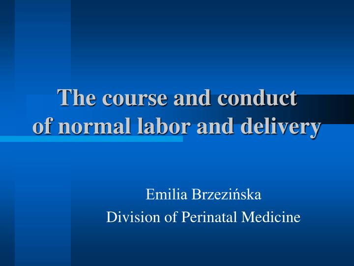 The course and conduct of normal labor and delivery l.jpg