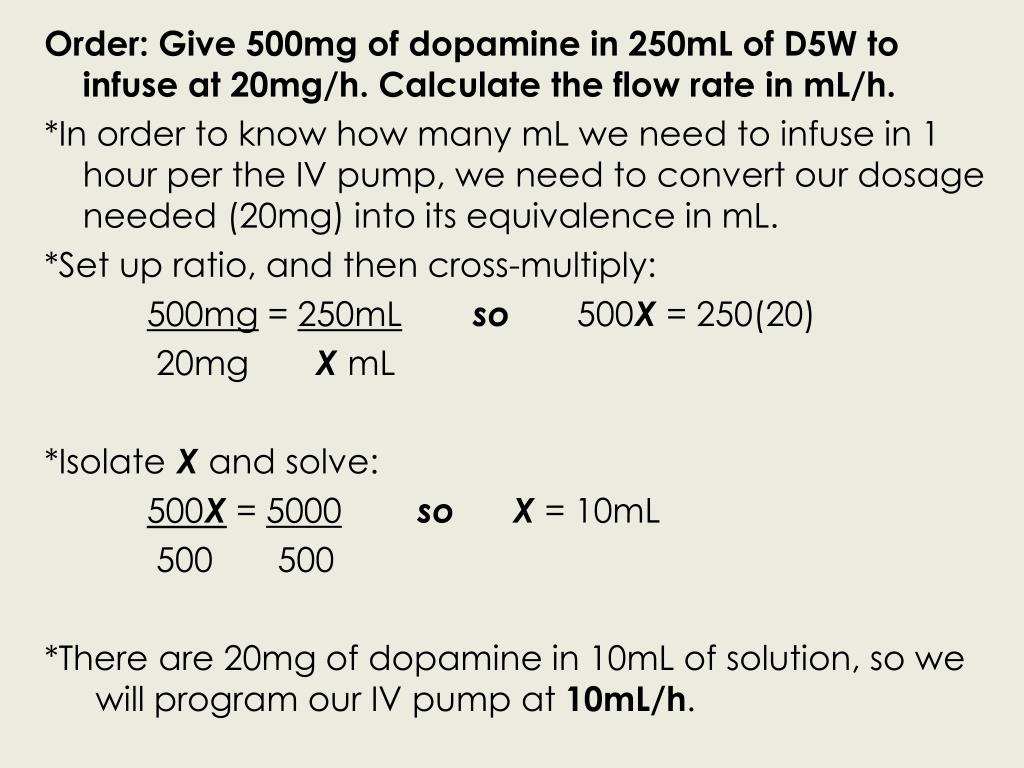 Order: Give 500mg of dopamine in 250mL of D5W to infuse at 20mg/h. Calculate the flow rate in