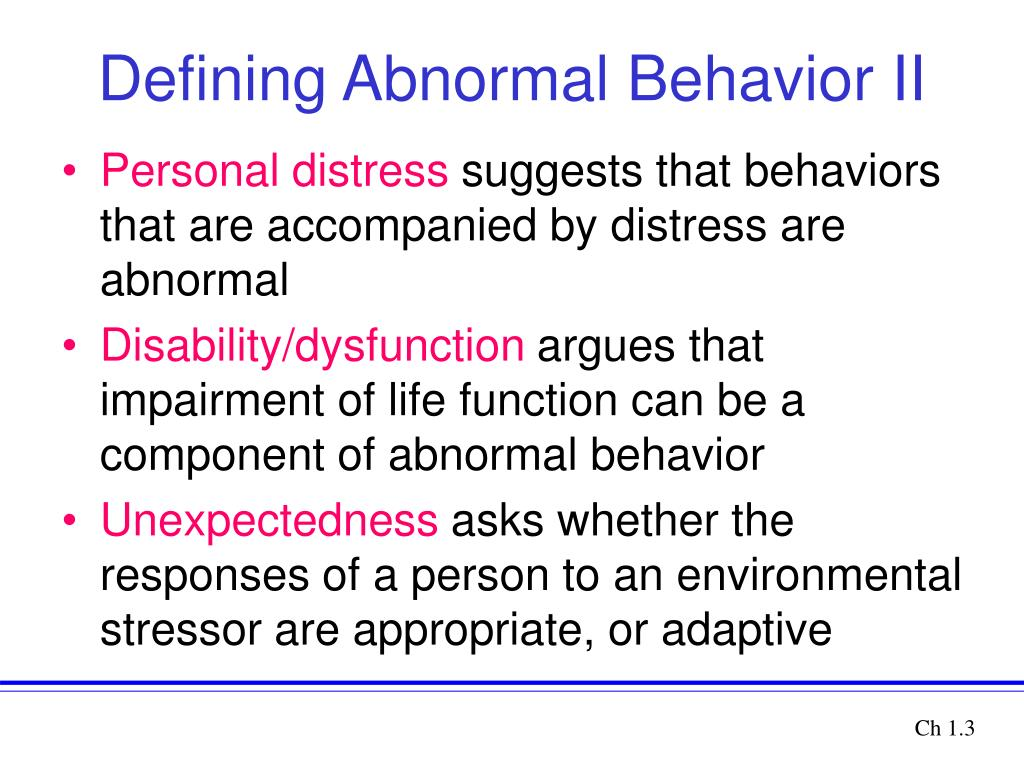 abnormal behaviors Abnormal psychology is a division of psychology that studies people who are abnormal or atypical compared to the members of a given society the definition of the word abnormal is simple enough but applying this to psychology poses a complex problem: what is normal.