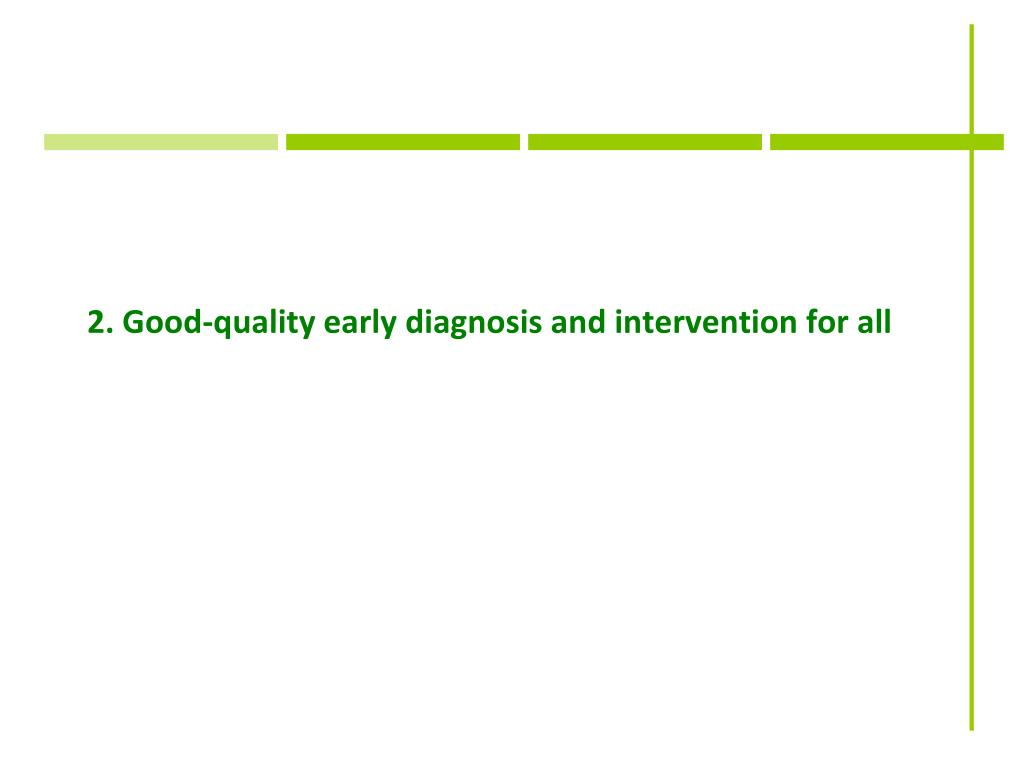 2. Good-quality early diagnosis and intervention for all