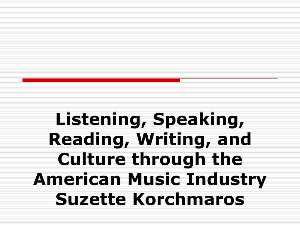 Listening, Speaking, Reading, Writing, and  Culture through the American Music Industry                                                                             Suzette Korchmaros