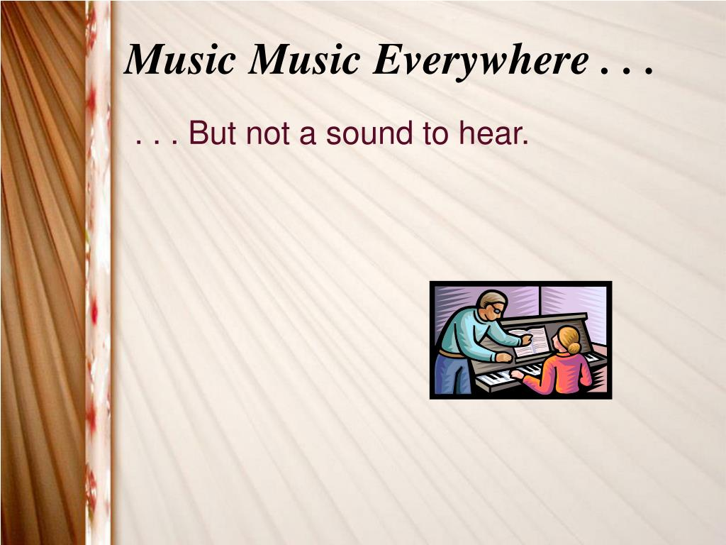 Music Music Everywhere . . .