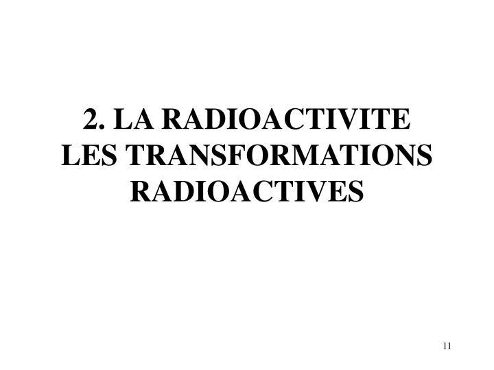 2. LA RADIOACTIVITE