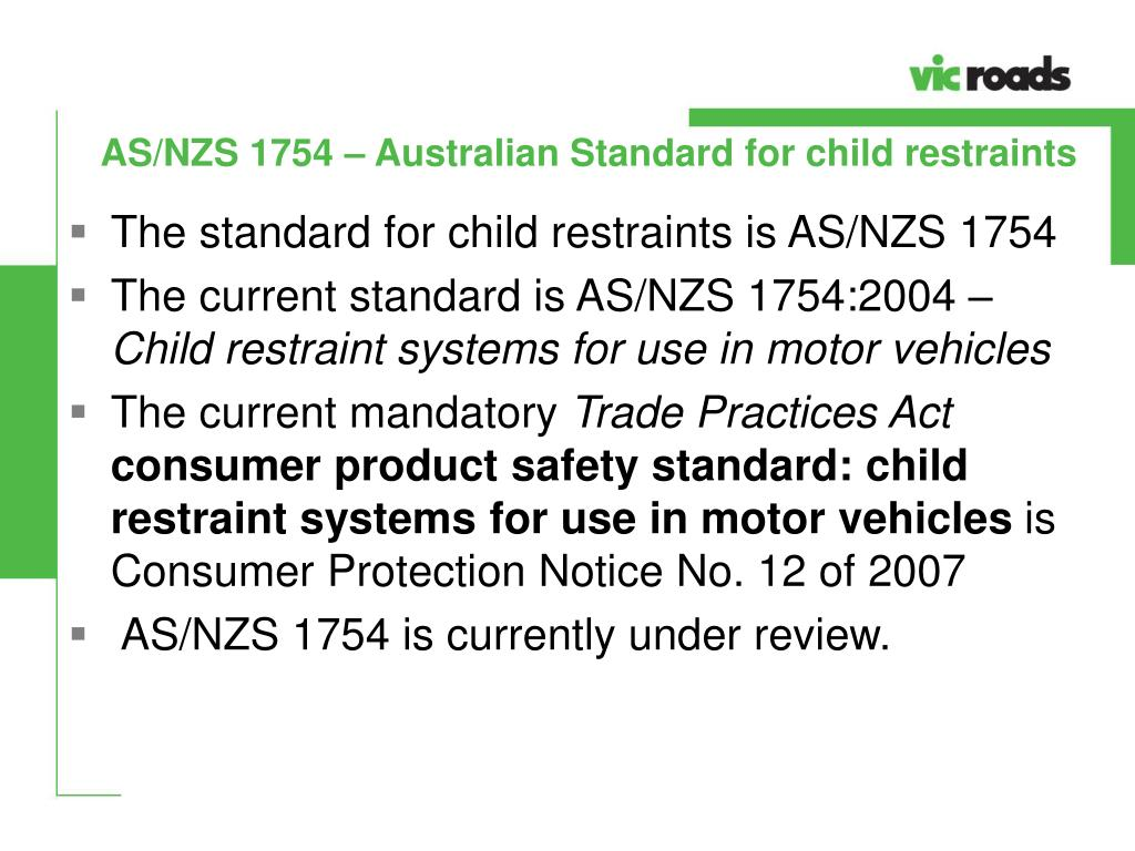 The standard for child restraints is AS/NZS 1754