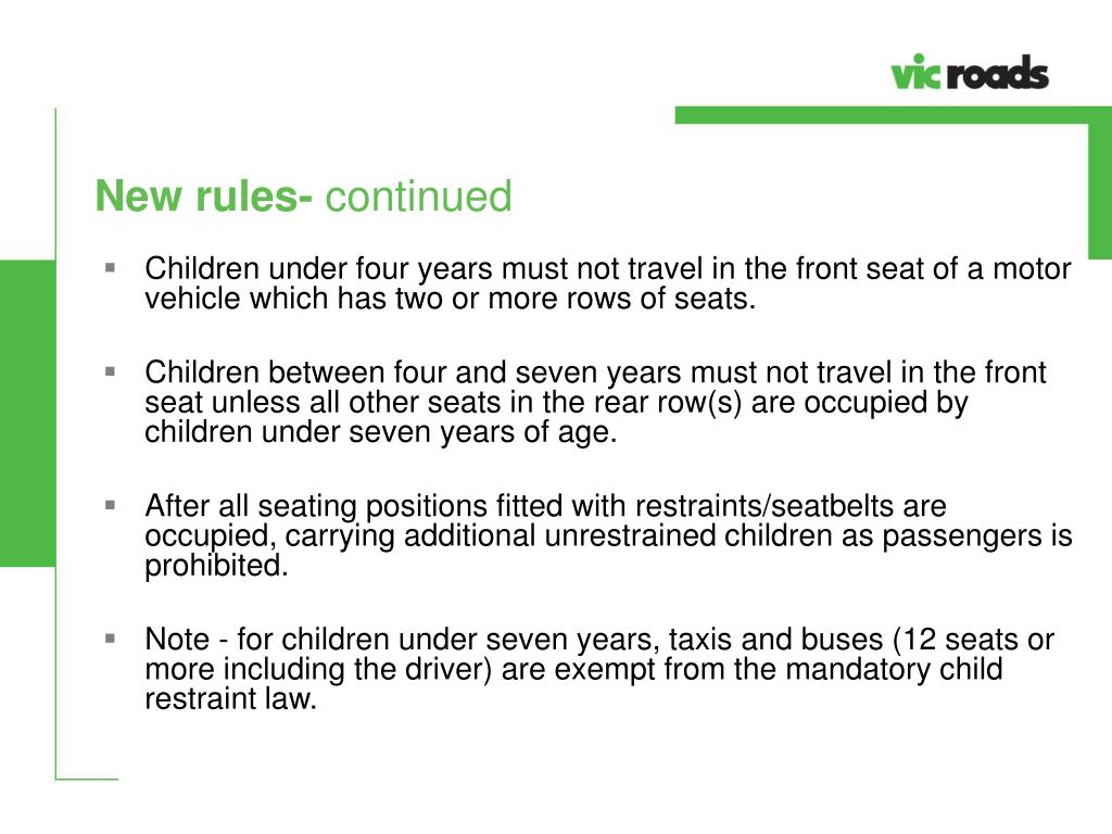 Children under four years must not travel in the front seat of a motor vehicle which has two or more rows of seats.
