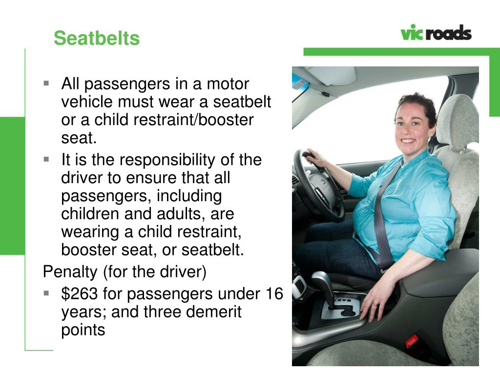 All passengers in a motor vehicle must wear a seatbelt or a child restraint/booster seat.