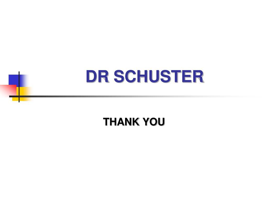 DR SCHUSTER