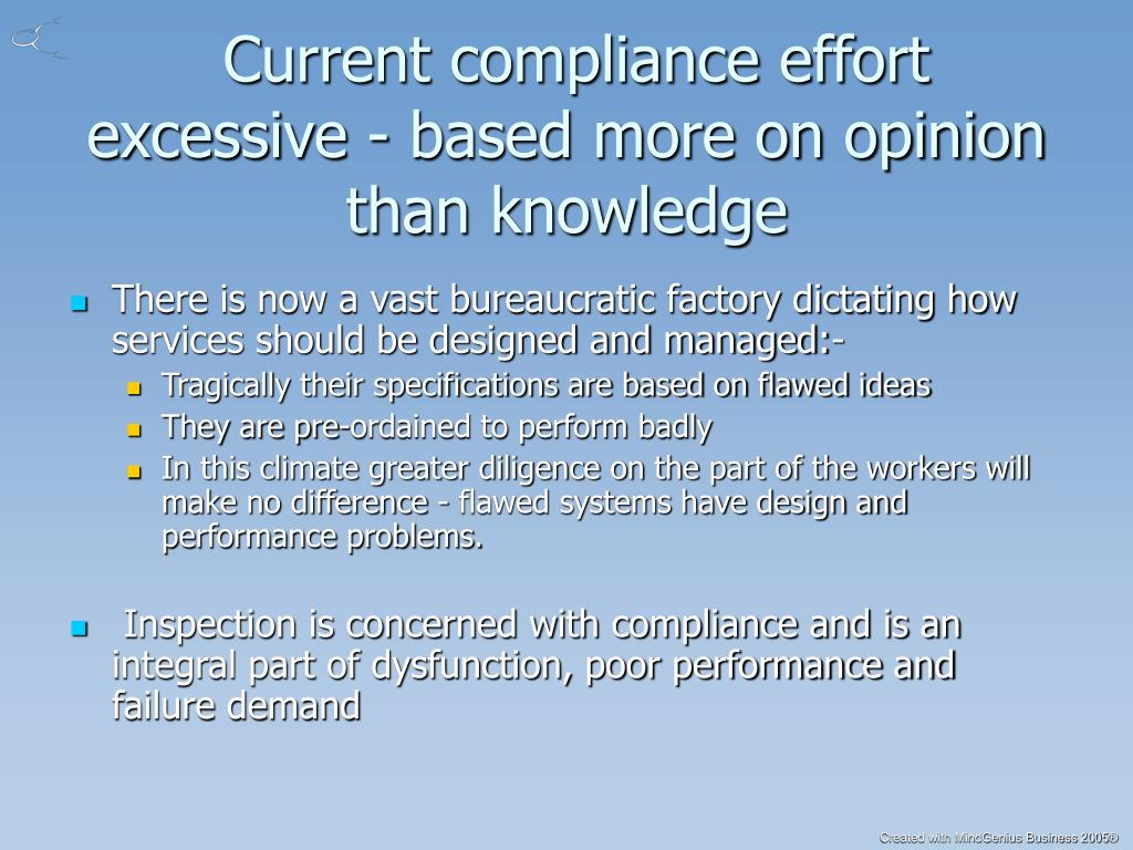 Current compliance effort excessive - based more on opinion than knowledge