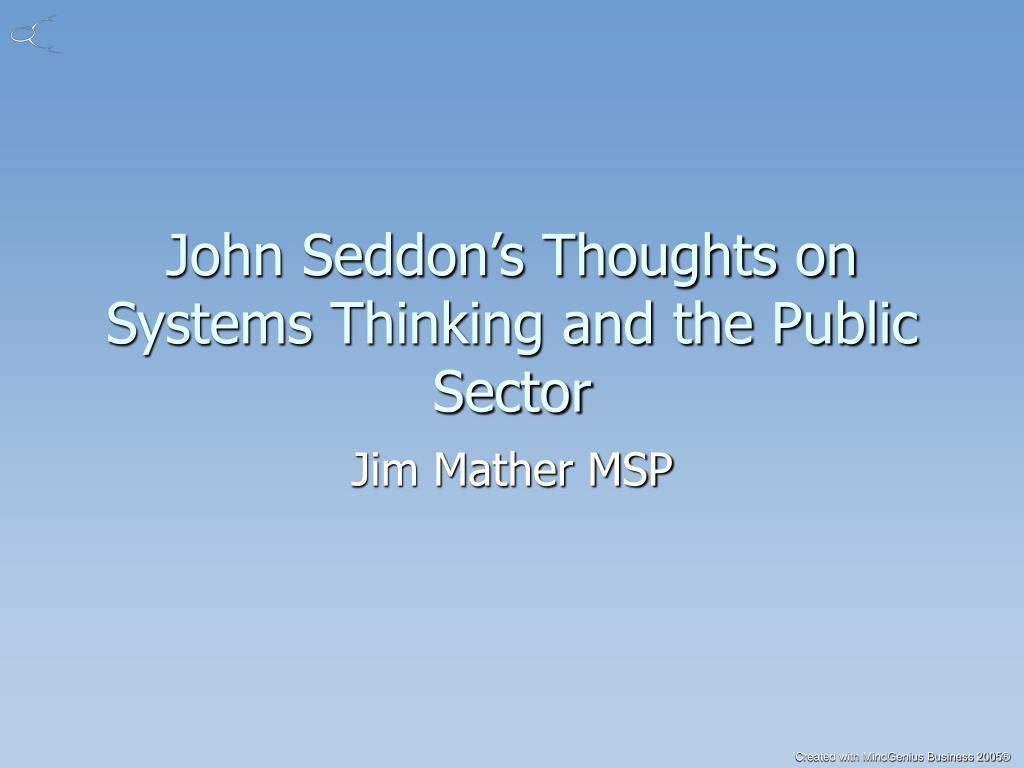 John Seddon's Thoughts on Systems Thinking and the Public Sector