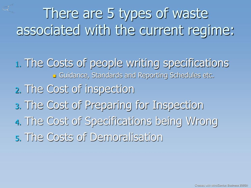 There are 5 types of waste associated with the current regime: