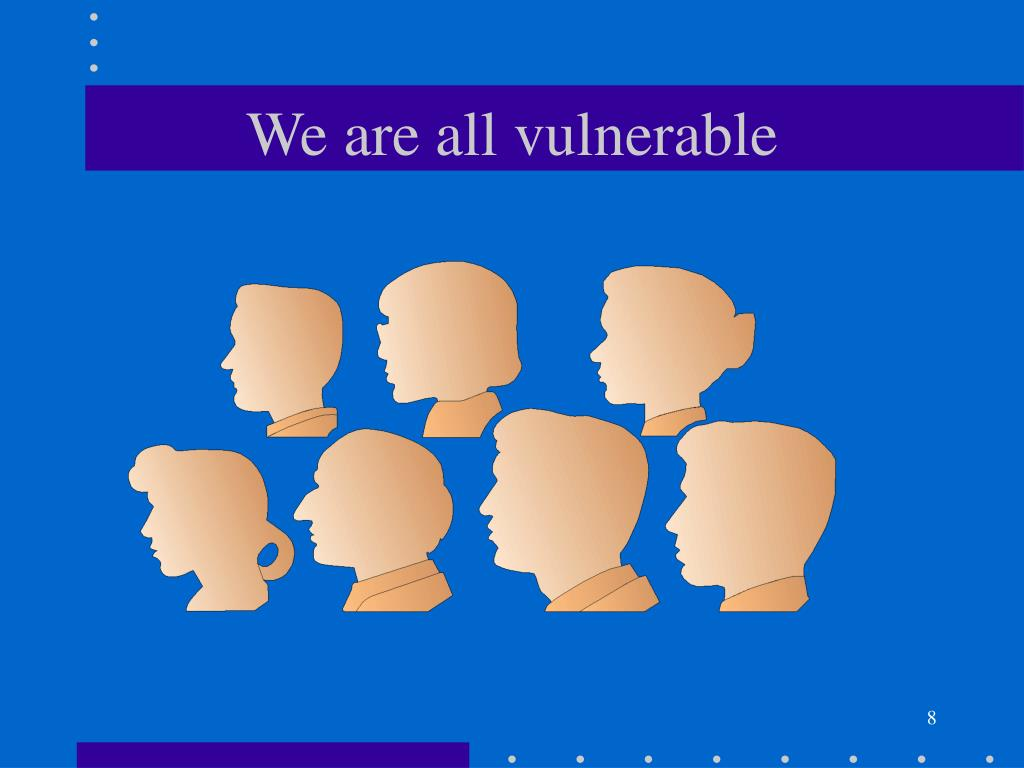 We are all vulnerable
