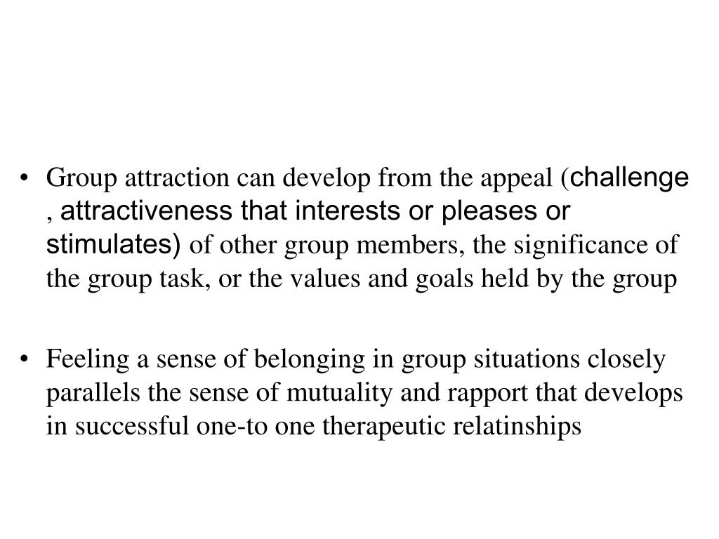 Group attraction can develop from the appeal (