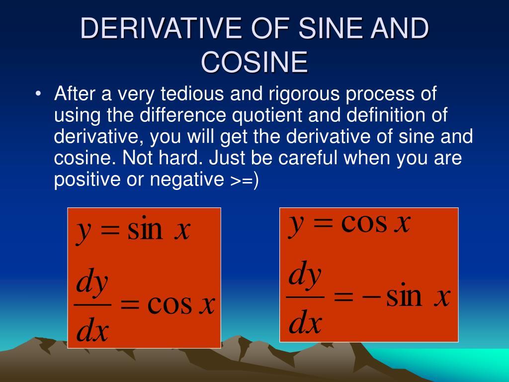 DERIVATIVE OF SINE AND COSINE