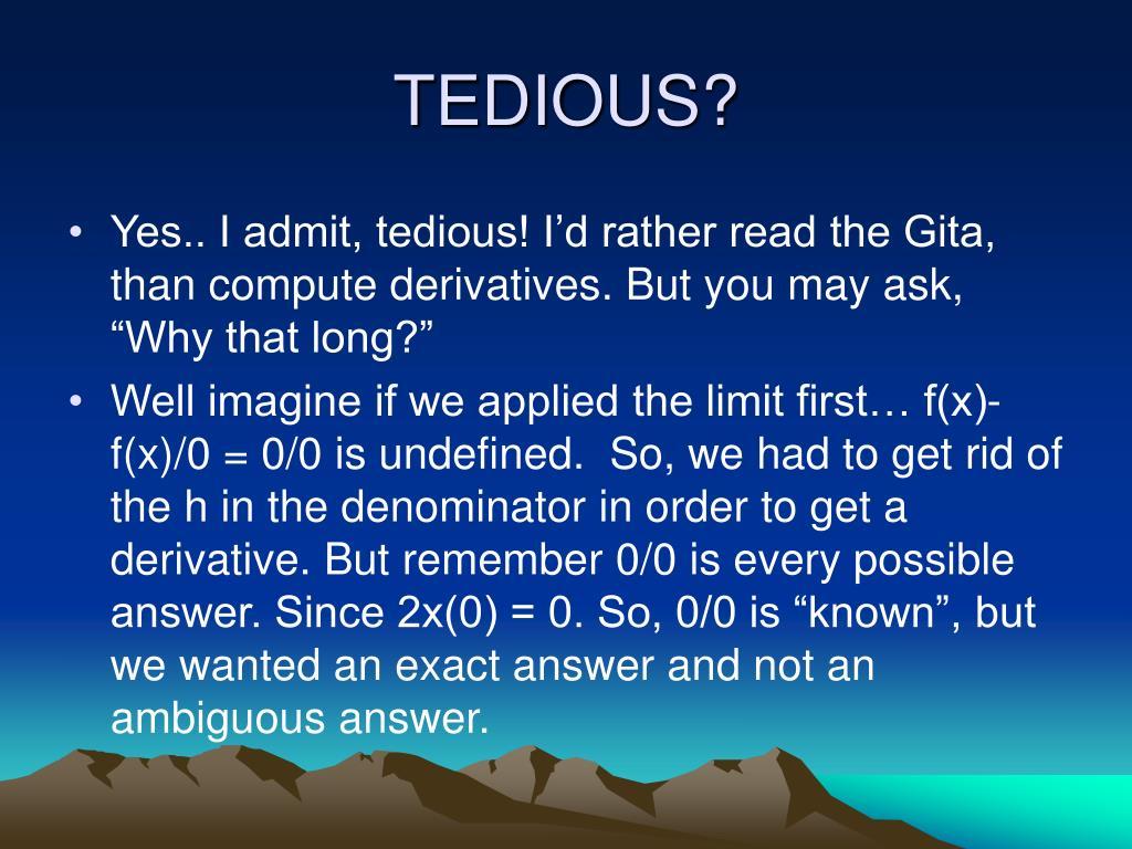 TEDIOUS?