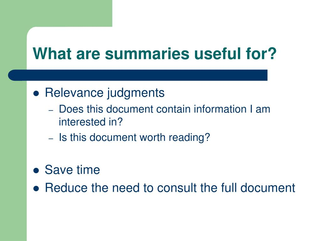 What are summaries useful for?