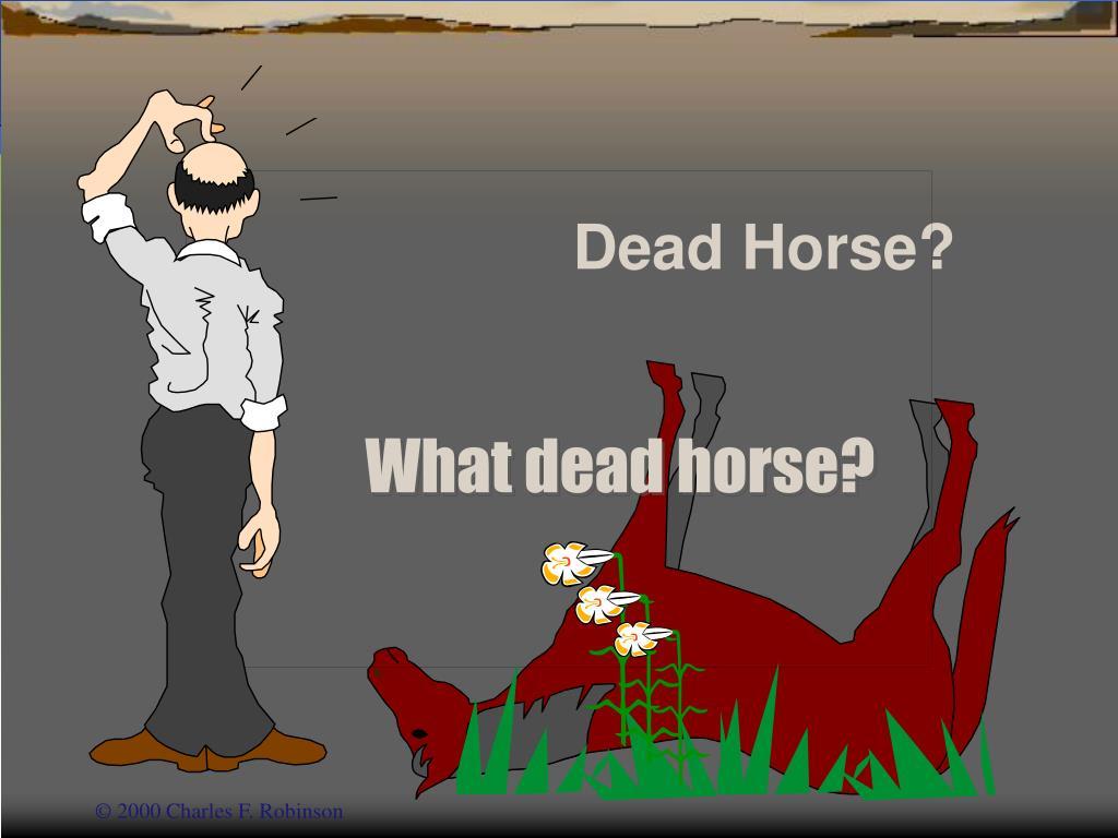 Dead Horse?