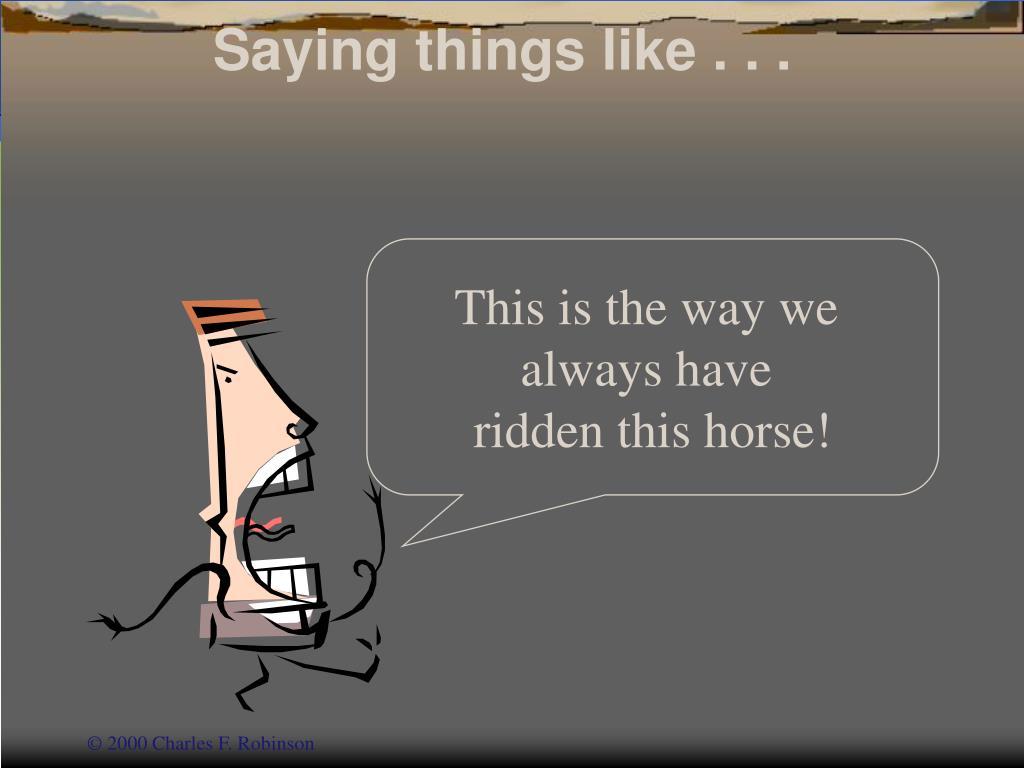Saying things like . . .