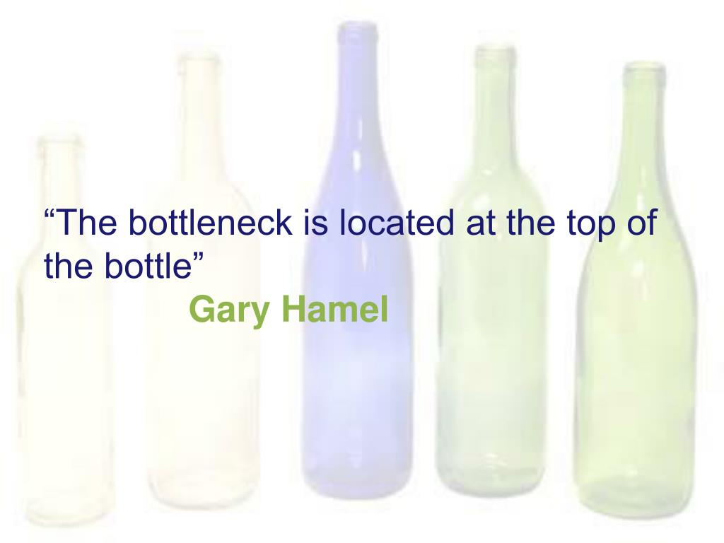 """""""The bottleneck is located at the top of the bottle"""""""