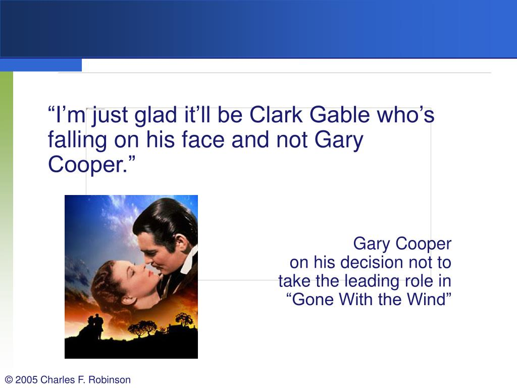 """""""I'm just glad it'll be Clark Gable who's falling on his face and not Gary Cooper."""""""