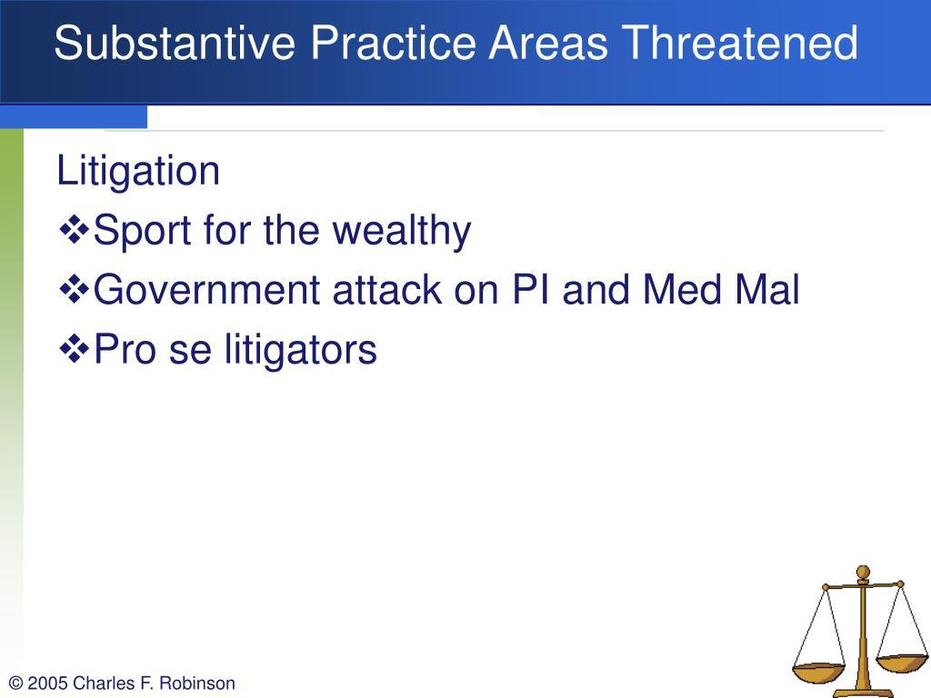 Substantive Practice Areas Threatened