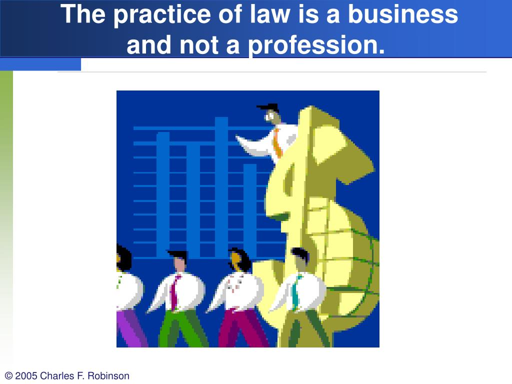 The practice of law is a business and not a profession.