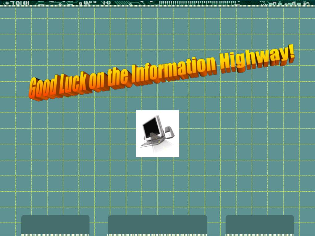 Good Luck on the Information Highway!