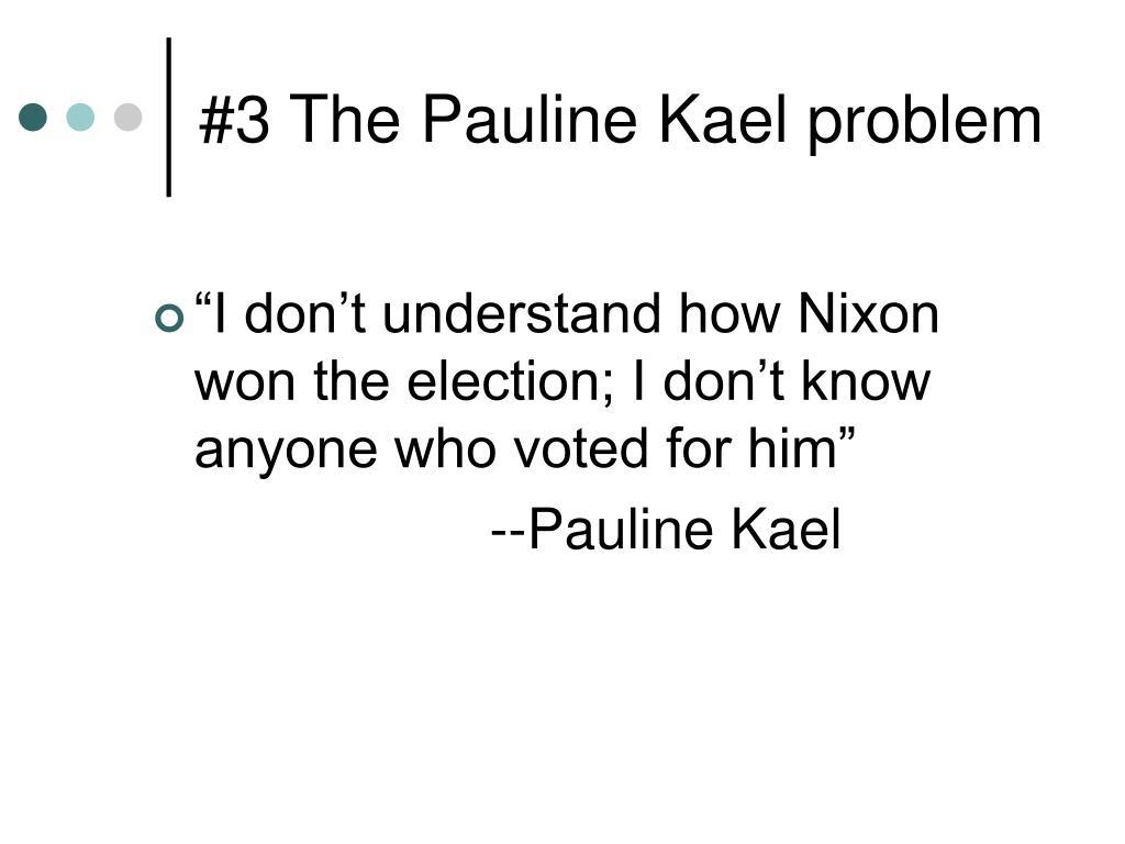 #3 The Pauline Kael problem