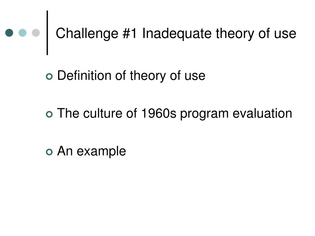 Challenge #1 Inadequate theory of use