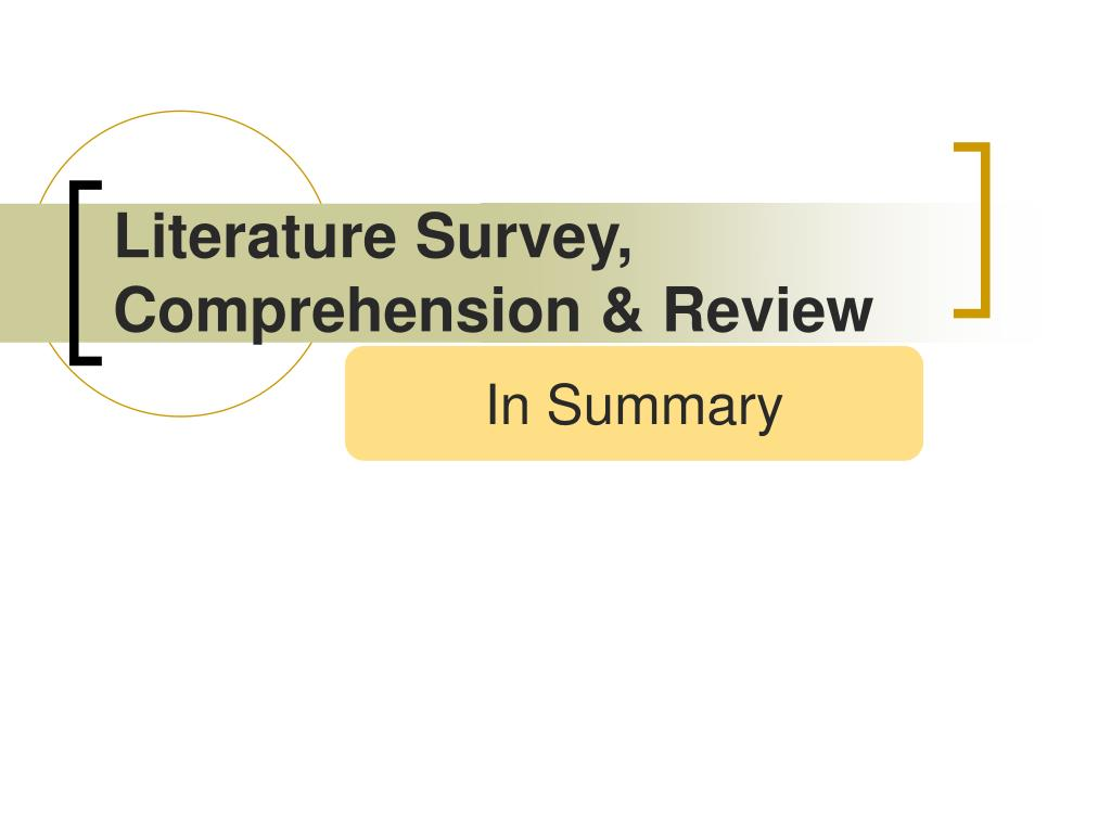 Literature Survey, Comprehension & Review
