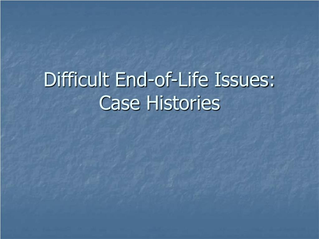 Difficult End-of-Life Issues: